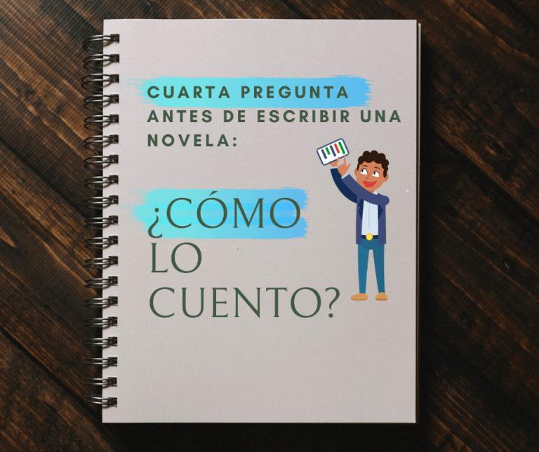 Cuarta pregunta antes de escribir una novela: ¿Cómo lo cuento?
